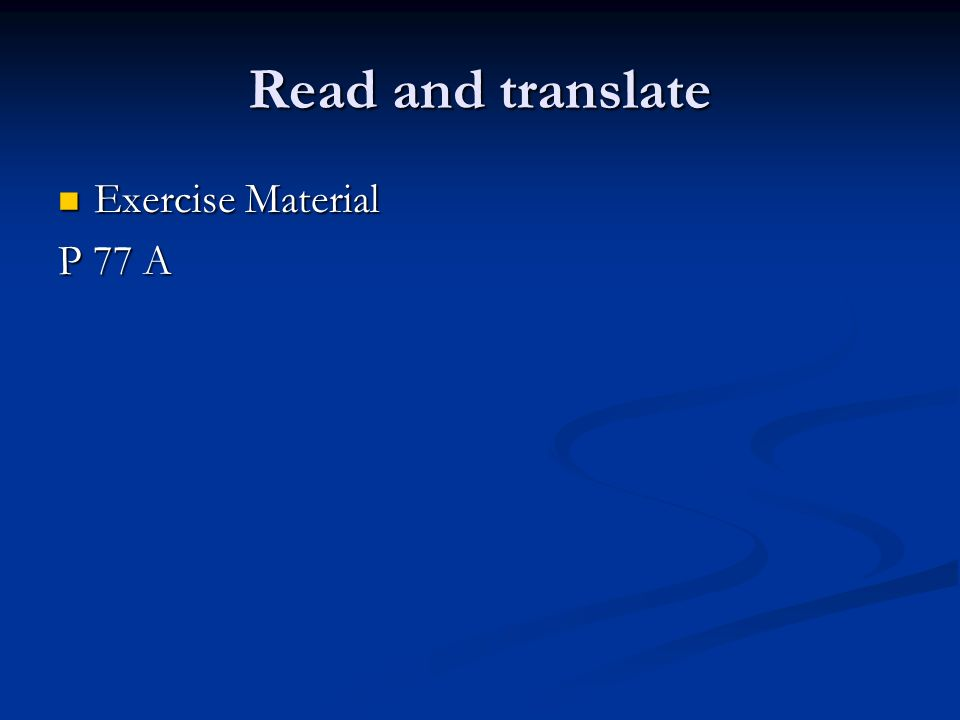 Read and translate Exercise Material Exercise Material P 77 A