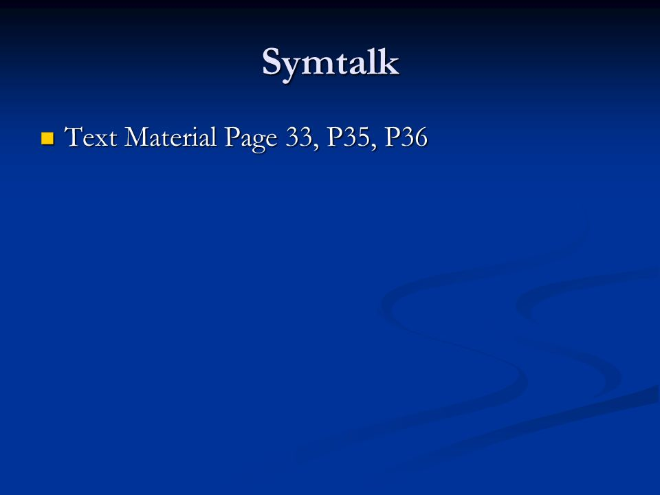 Symtalk Text Material Page 33, P35, P36 Text Material Page 33, P35, P36