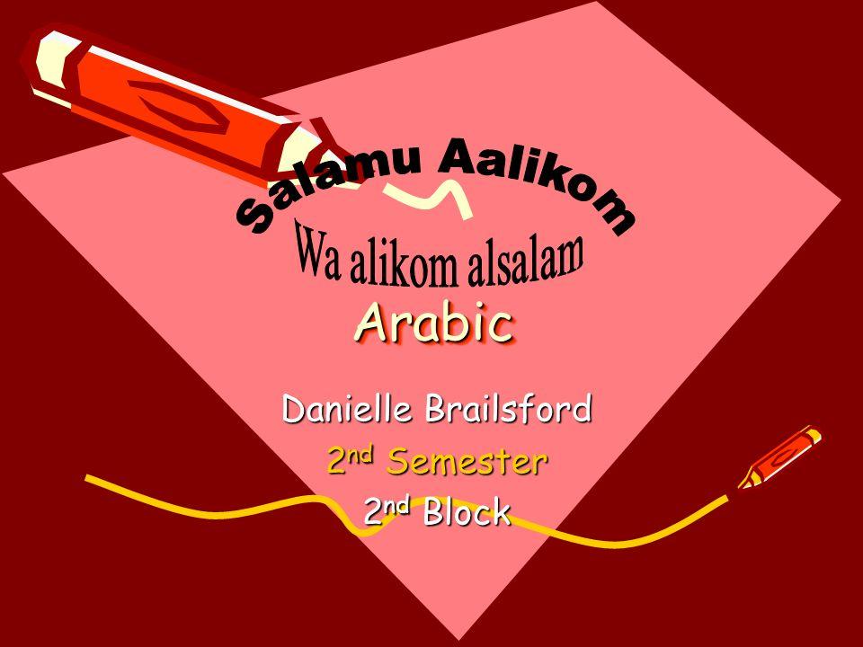 ArabicArabic Danielle Brailsford 2 nd Semester 2 nd Block