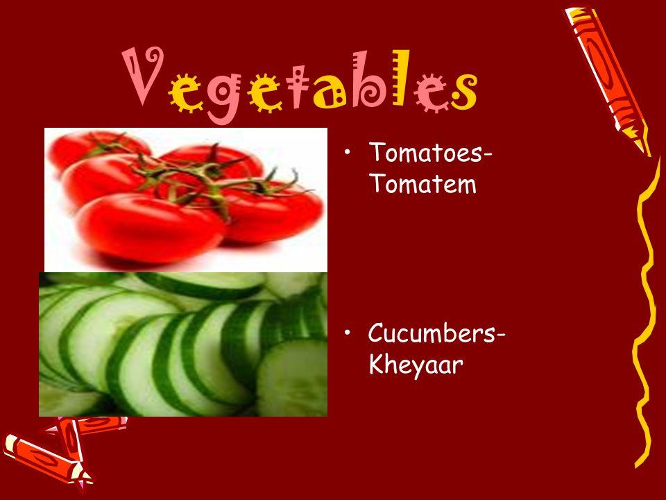 VegetablesVegetables Tomatoes- Tomatem Cucumbers- Kheyaar