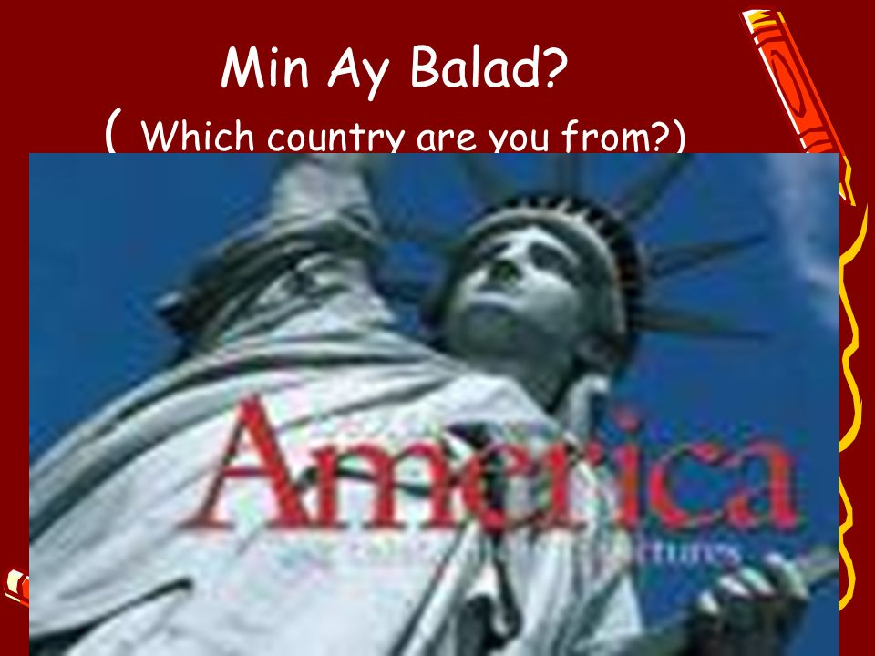 Min Ay Balad? ( Which country are you from?)