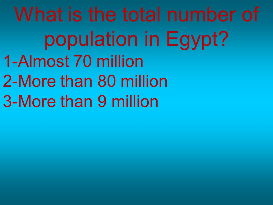 What is the total number of population in Egypt? 1-Almost 70 million 2-More than 80 million 3-More than 9 million