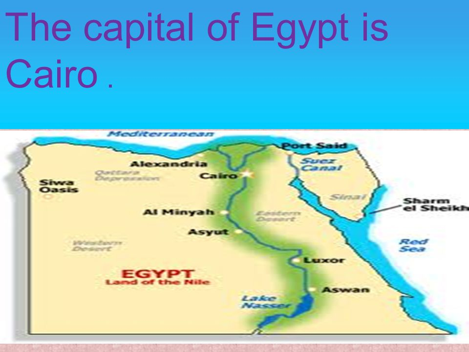 The capital of Egypt is Cairo.