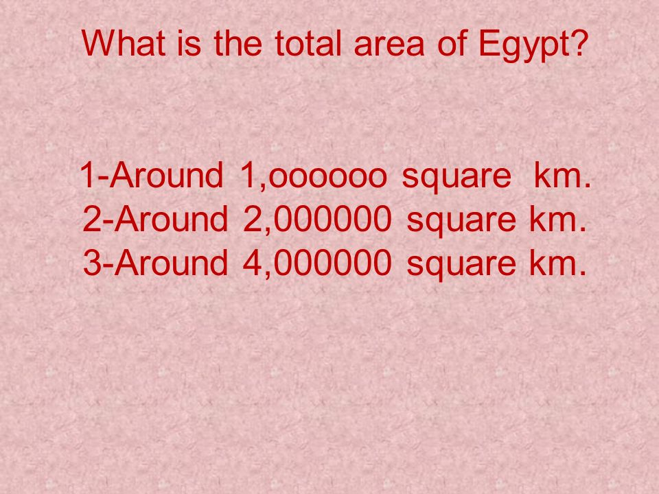 What is the total area of Egypt? 1-Around 1,oooooo square km. 2-Around 2,000000 square km. 3-Around 4,000000 square km.