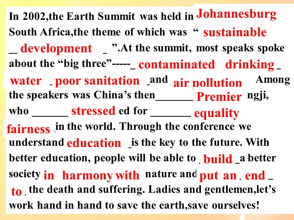 In 2002,the Earth Summit was held in____________ South Africa,the theme of which was ___________ _________________.At the summit, most speaks spoke ab