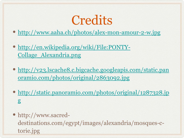 Credits http://www.aaha.ch/photos/alex-mon-amour-2-w.jpg http://en.wikipedia.org/wiki/File:PONTY- Collage_Alexandria.png http://en.wikipedia.org/wiki/