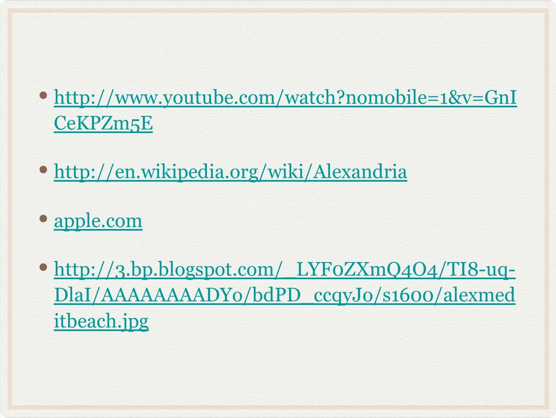 http://www.youtube.com/watch?nomobile=1&v=GnI CeKPZm5E http://en.wikipedia.org/wiki/Alexandria apple.com http://3.bp.blogspot.com/_LYF0ZXmQ4O4/TI8-uq-