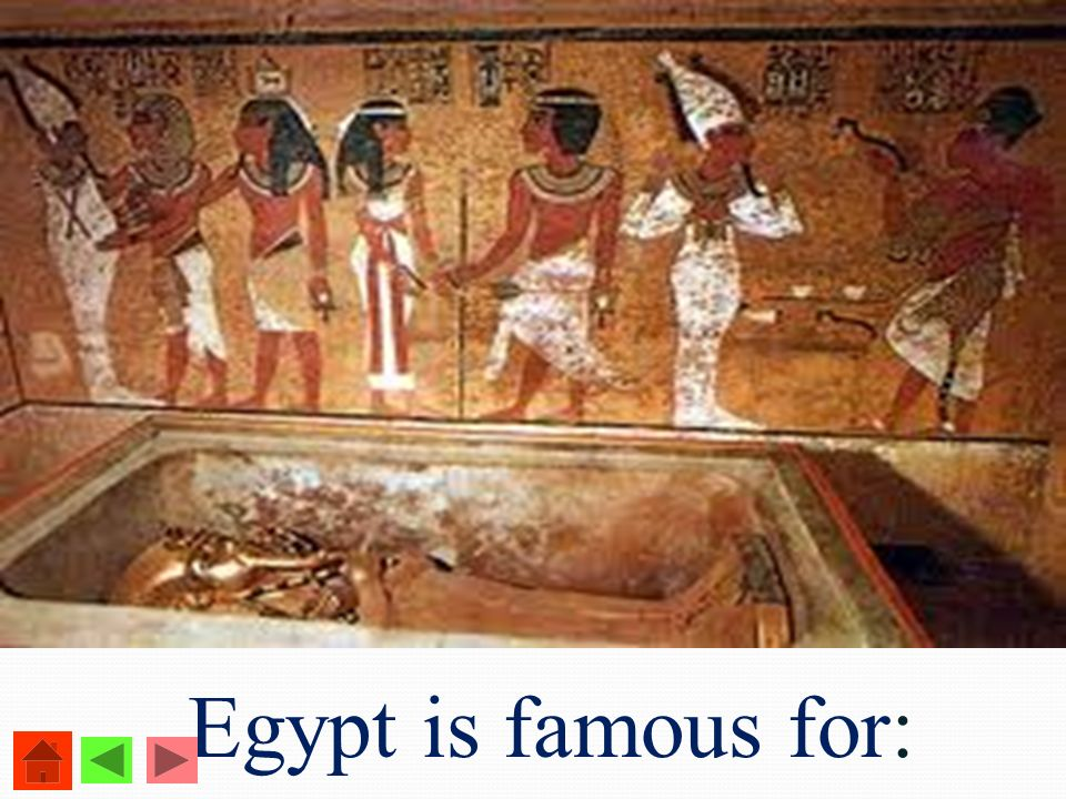 Egypt is famous for:
