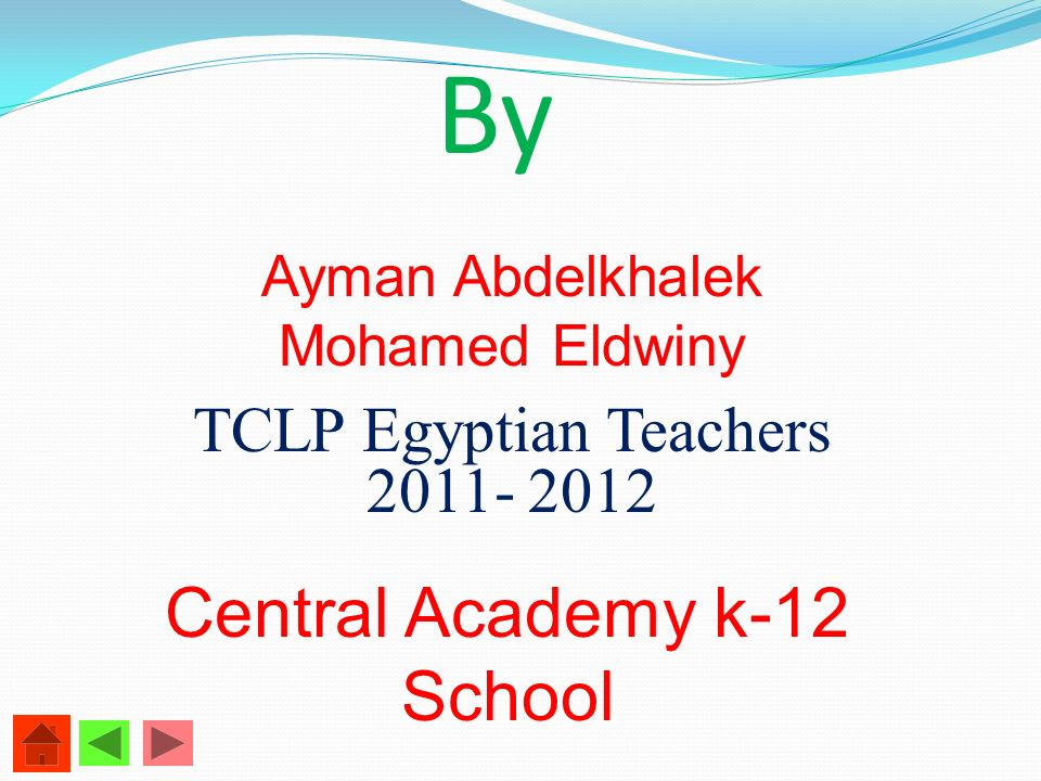 By Ayman Abdelkhalek Mohamed Eldwiny TCLP Egyptian Teachers 2011- 2012 Central Academy k-12 School