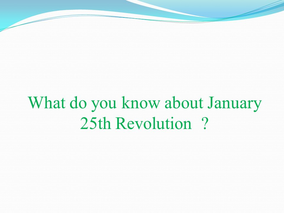 What do you know about January 25th Revolution ?