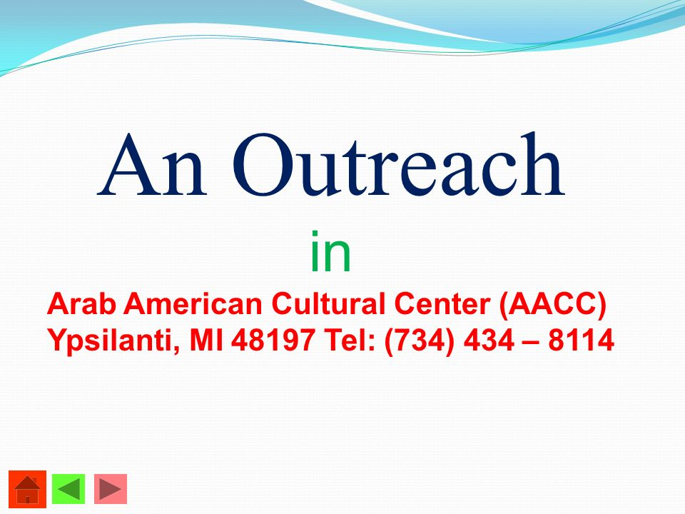 An Outreach in Arab American Cultural Center (AACC) Ypsilanti, MI 48197 Tel: (734) 434 – 8114