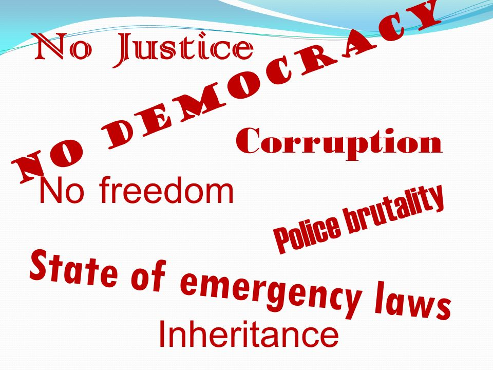 Inheritance Corruption No Justice No freedom No democracy Police brutality State of emergency laws