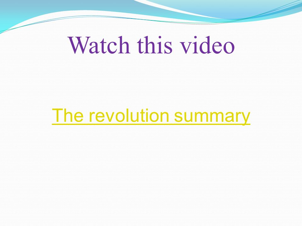 Watch this video The revolution summary