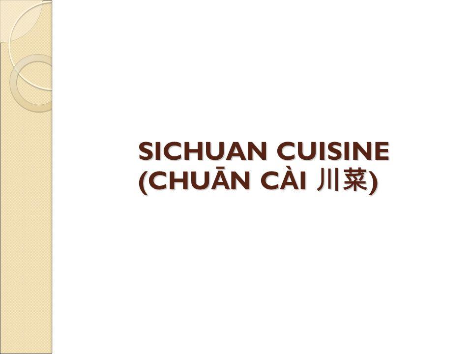 SICHUAN CUISINE (CHU Ā N C À I )