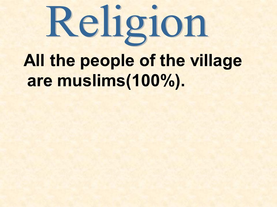 All the people of the village are muslims(100%).