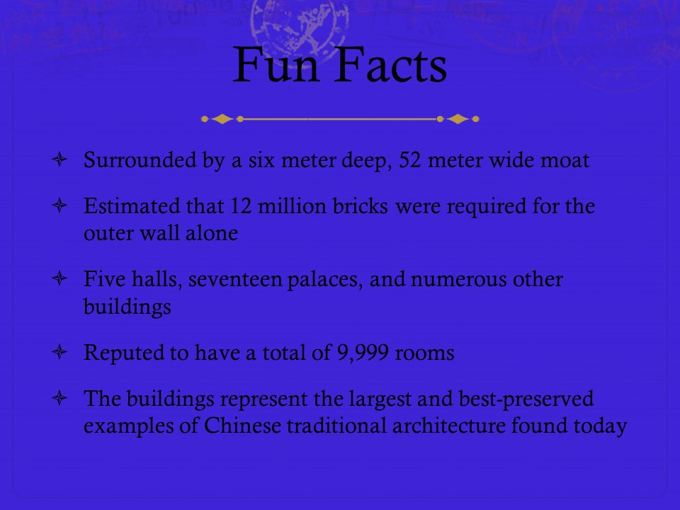 Fun Facts Surrounded by a six meter deep, 52 meter wide moat Estimated that 12 million bricks were required for the outer wall alone Five halls, seven
