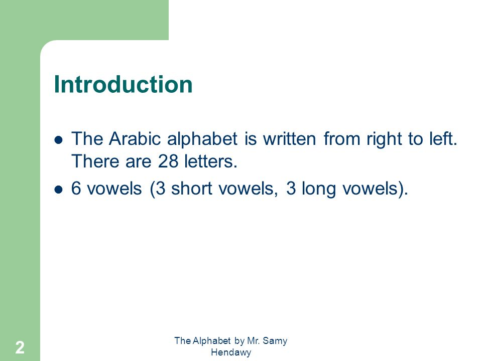 The Alphabet by Mr.Samy Hendawy 2 Introduction The Arabic alphabet is written from right to left.