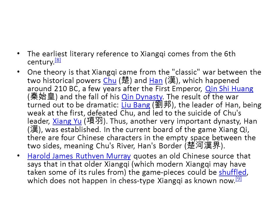 The earliest literary reference to Xiangqi comes from the 6th century. [8] [8] One theory is that Xiangqi came from the
