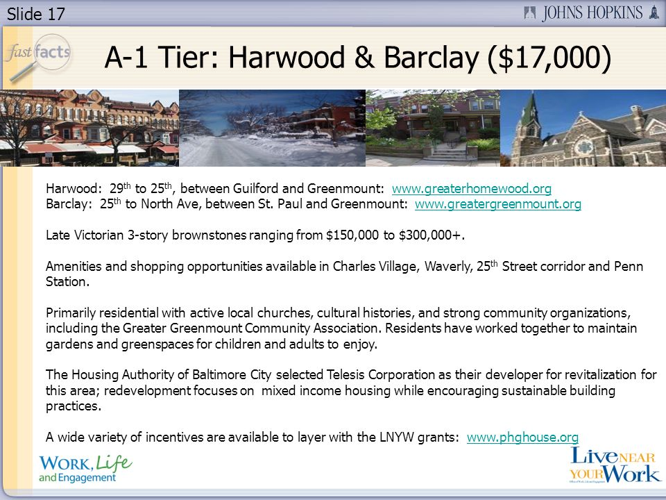 Slide 17 A-1 Tier: Harwood & Barclay ($17,000) Harwood: 29 th to 25 th, between Guilford and Greenmount: www.greaterhomewood.orgwww.greaterhomewood.or