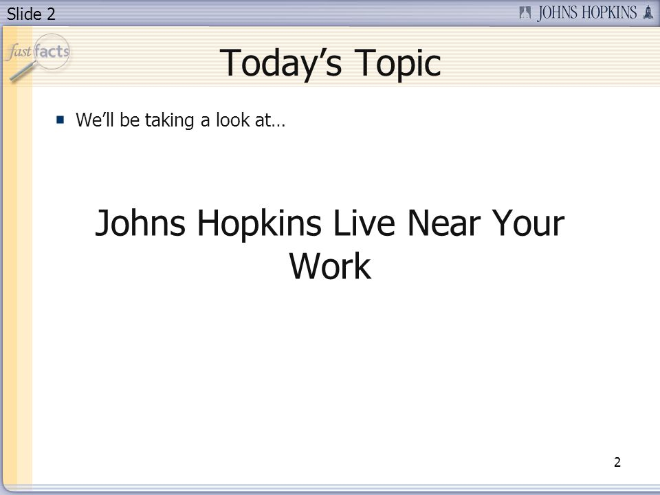 Slide 2 Todays Topic Well be taking a look at… Johns Hopkins Live Near Your Work 2