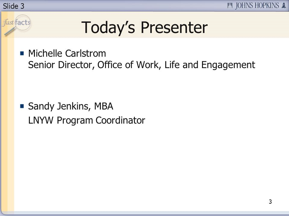 Slide 3 Todays Presenter Michelle Carlstrom Senior Director, Office of Work, Life and Engagement Sandy Jenkins, MBA LNYW Program Coordinator 3