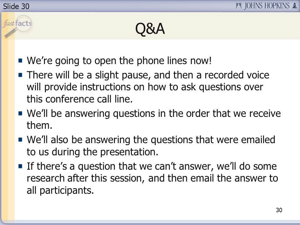 Slide 30 Were going to open the phone lines now! There will be a slight pause, and then a recorded voice will provide instructions on how to ask quest