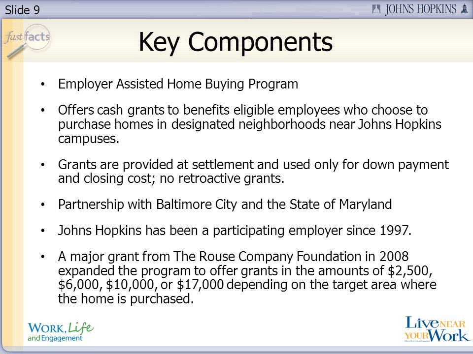 Slide 9 Employer Assisted Home Buying Program Offers cash grants to benefits eligible employees who choose to purchase homes in designated neighborhoo