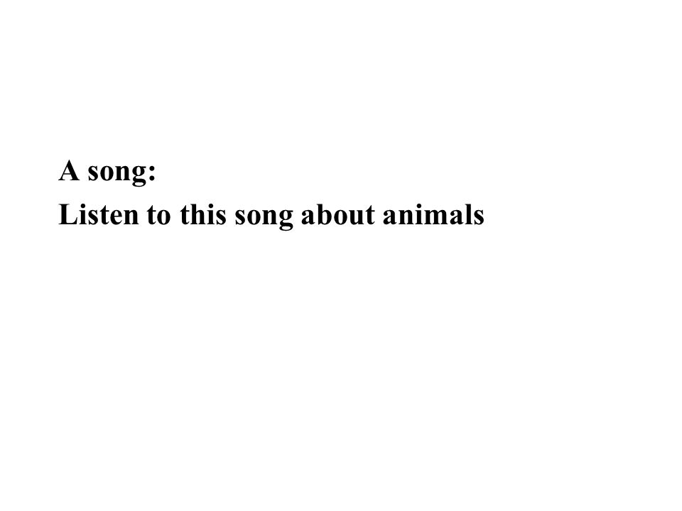 A song: Listen to this song about animals