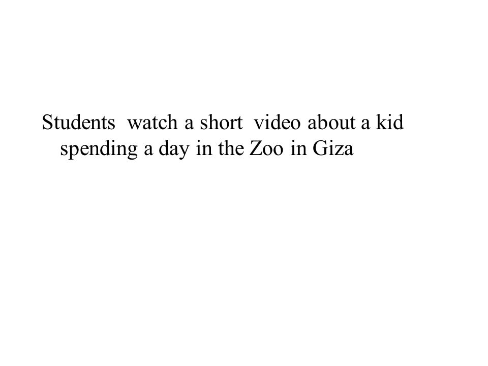 Students watch a short video about a kid spending a day in the Zoo in Giza