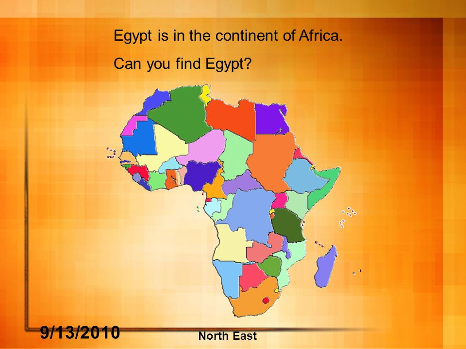 9/13/2010 North East Egypt is in the continent of Africa. Can you find Egypt