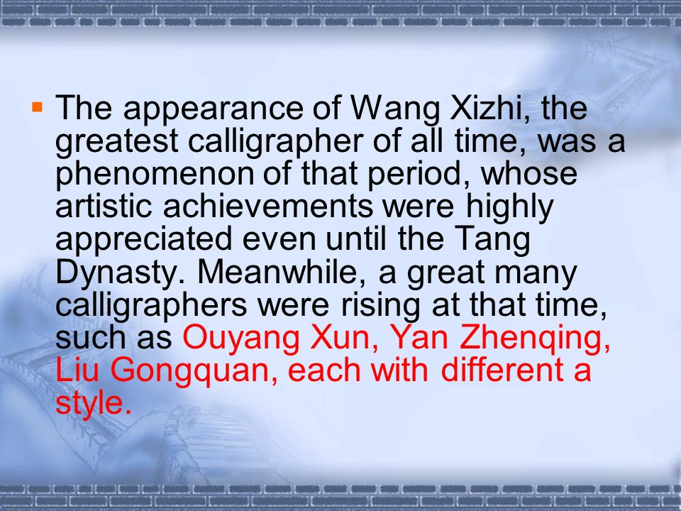 The appearance of Wang Xizhi, the greatest calligrapher of all time, was a phenomenon of that period, whose artistic achievements were highly appreciated even until the Tang Dynasty.