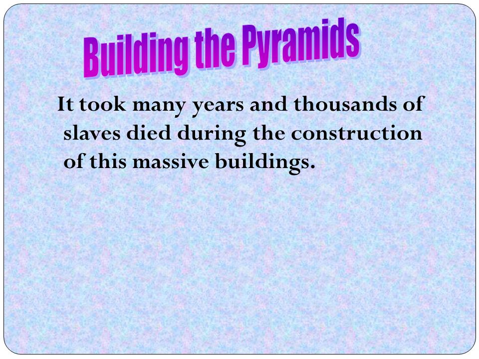 It took many years and thousands of slaves died during the construction of this massive buildings.
