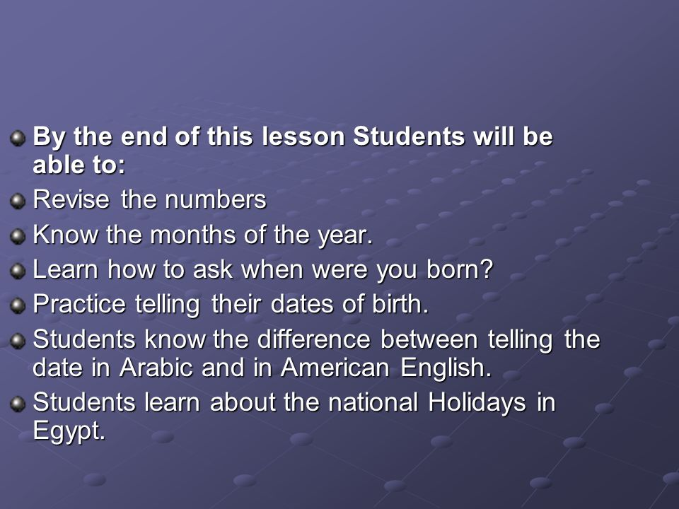 By the end of this lesson Students will be able to: Revise the numbers Know the months of the year.