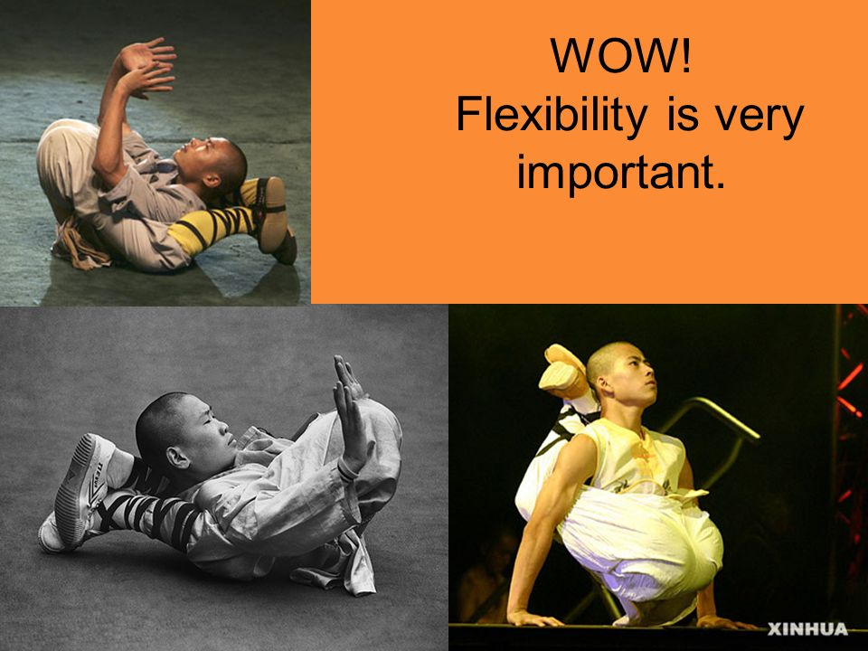 WOW! Flexibility is very important.