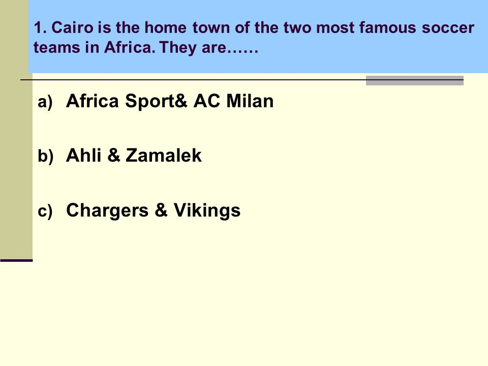 1. Cairo is the home town of the two most famous soccer teams in Africa.
