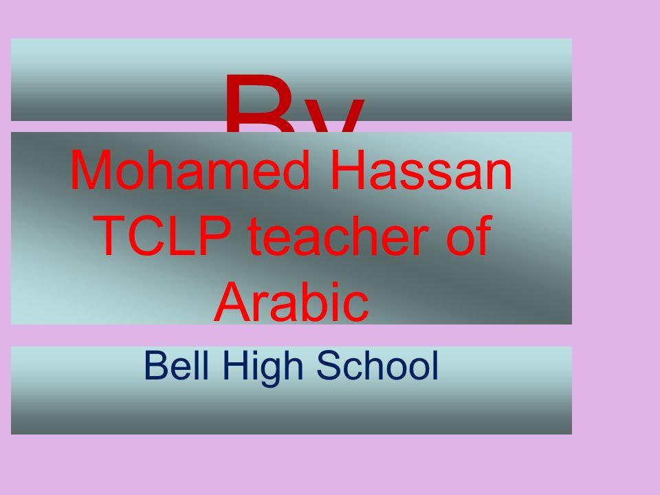 By Mohamed Hassan TCLP teacher of Arabic Bell High School