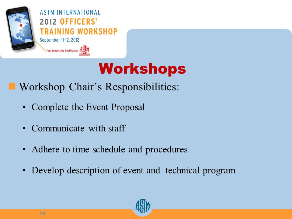 Workshops Workshop Chairs Responsibilities: Complete the Event Proposal Communicate with staff Adhere to time schedule and procedures Develop descript