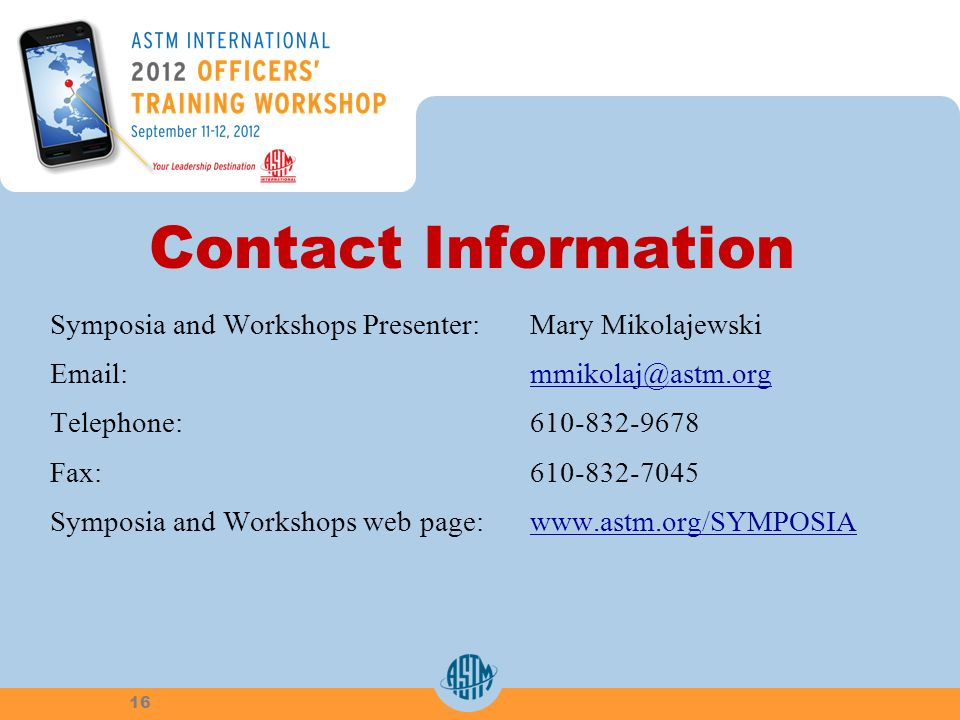 Contact Information Symposia and Workshops Presenter: Mary Mikolajewski Email: mmikolaj@astm.orgmmikolaj@astm.org Telephone: 610-832-9678 Fax: 610-832