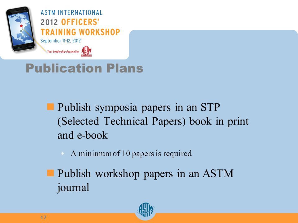 Publish symposia papers in an STP(Selected Technical Papers) book in printand e-book A minimum of 10 papers is required Publish workshop papers in an
