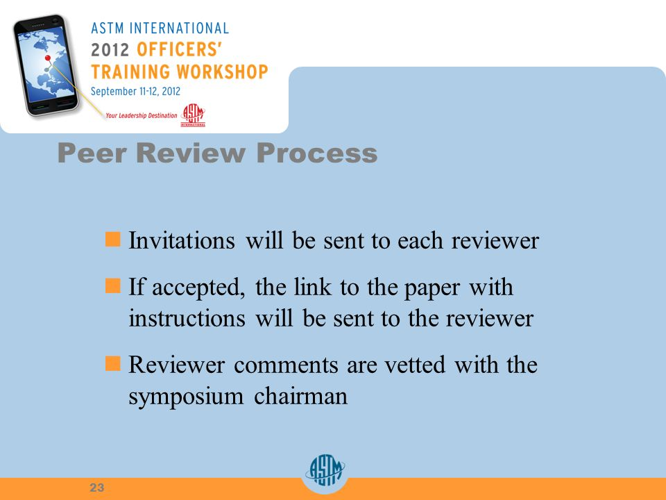 Invitations will be sent to each reviewer If accepted, the link to the paper withinstructions will be sent to the reviewer Reviewer comments are vetted with thesymposium chairman Peer Review Process 23