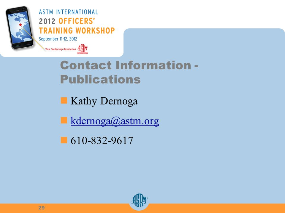 Contact Information - Publications Kathy Dernoga kdernoga@astm.org 610-832-9617 29