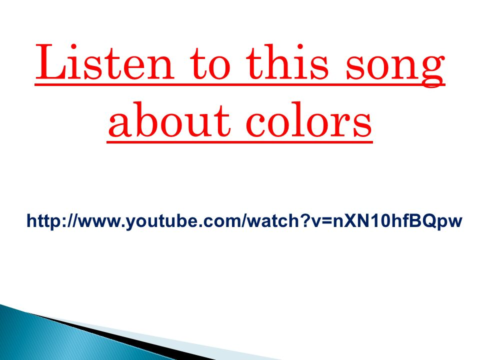 http://www.youtube.com/watch v=nXN10hfBQpw Listen to this song about colors