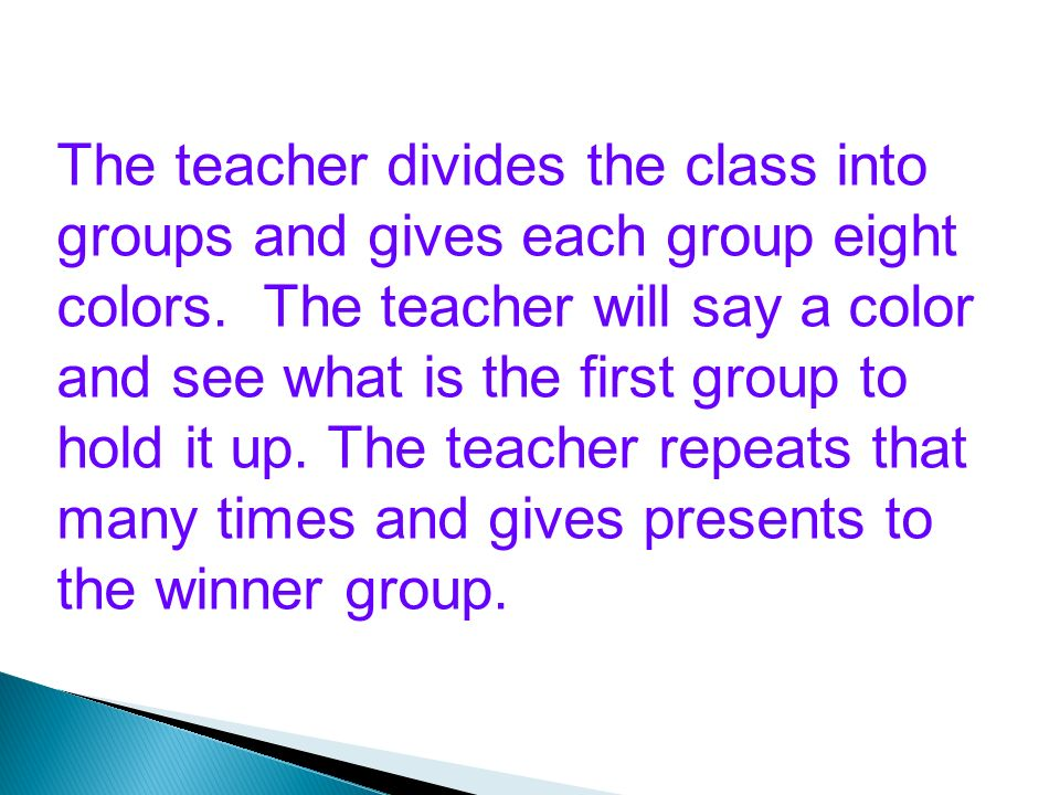 The teacher divides the class into groups and gives each group eight colors.