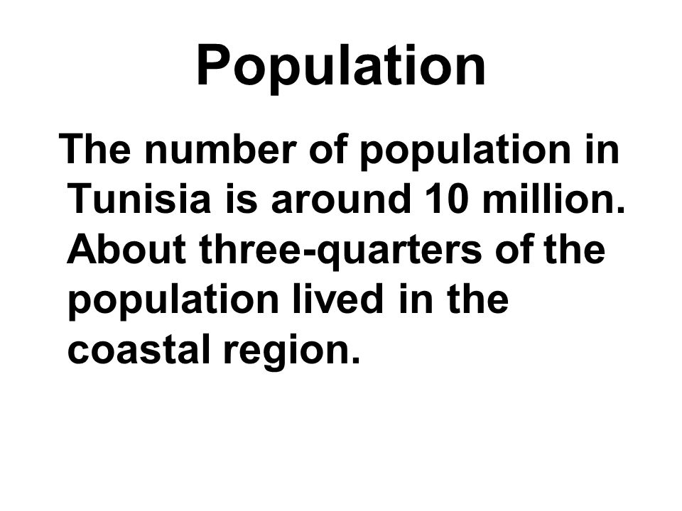 Population The number of population in Tunisia is around 10 million.