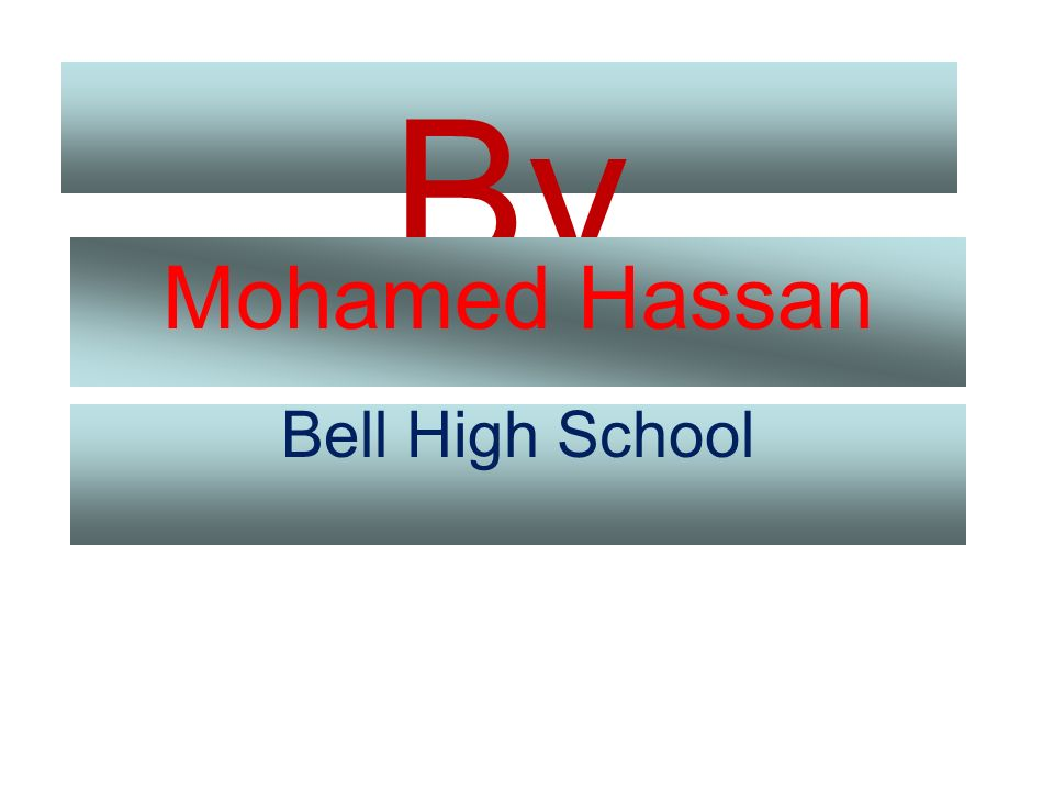 By Mohamed Hassan Bell High School
