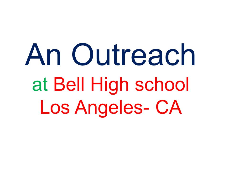 An Outreach at Bell High school Los Angeles- CA