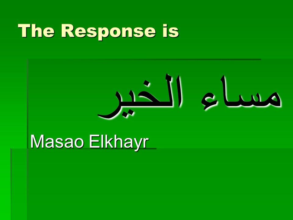 The Response is مساء الخير Masao Elkhayr