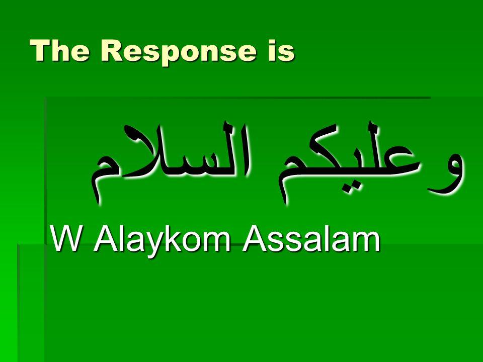 The Response is وعليكم السلام W Alaykom Assalam