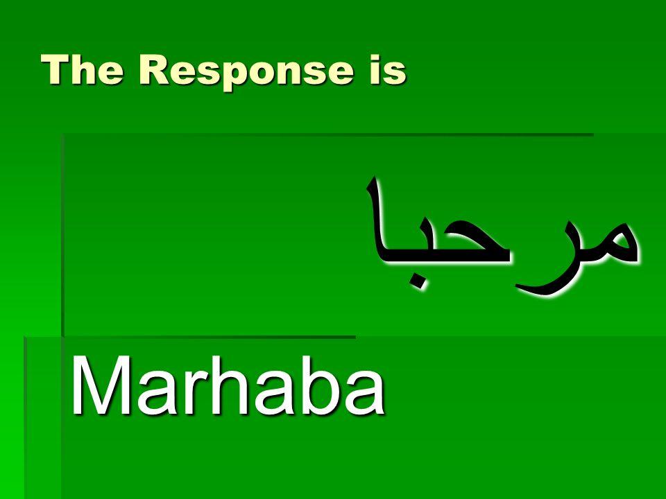 The Response is مرحبا Marhaba