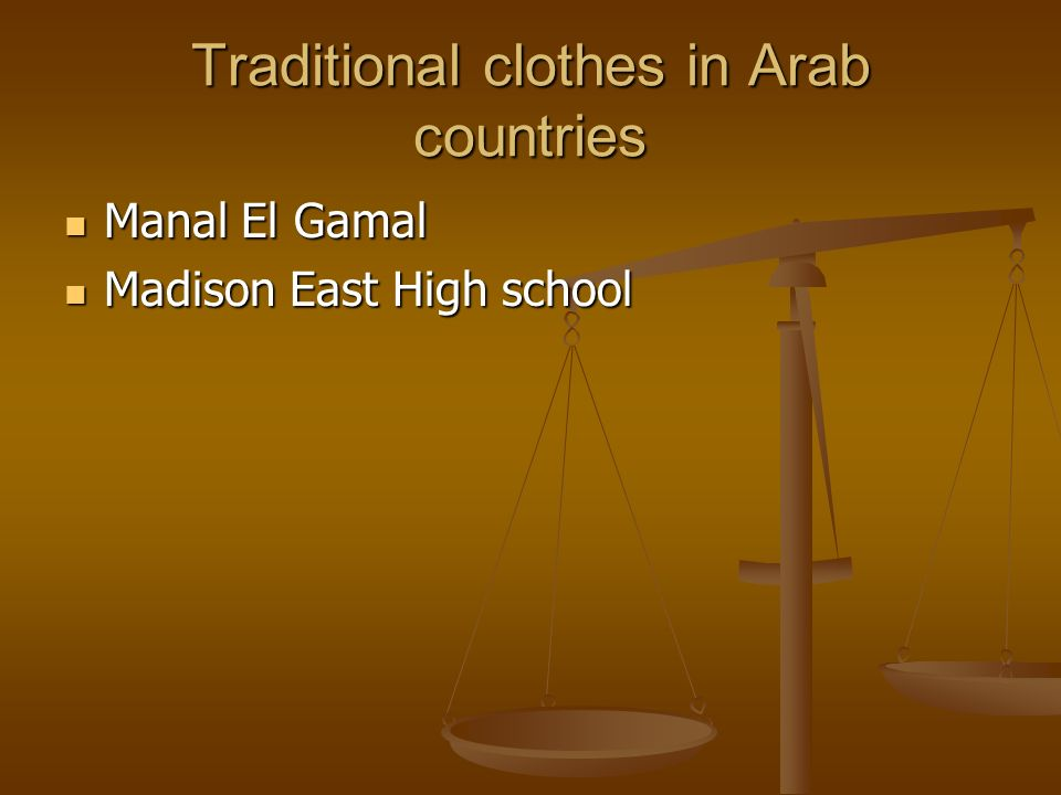 Traditional clothes in Arab countries Manal El Gamal Manal El Gamal Madison East High school Madison East High school